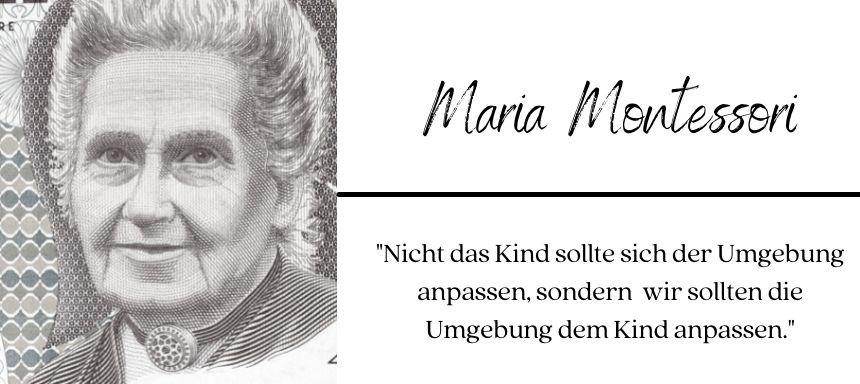 links ist ein Bild von Maria Montessori, rechts steht ihr Name und das Zitat: Nicht das Kind sollte sich der Umgebung anpassen, sonder die Umgebung dem Kind