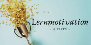 Lernmotivation – 8 Tipps, um deine Motivation zum Lernen zu steigern
